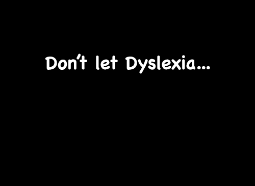 Don't let Dyslexia stand in your way